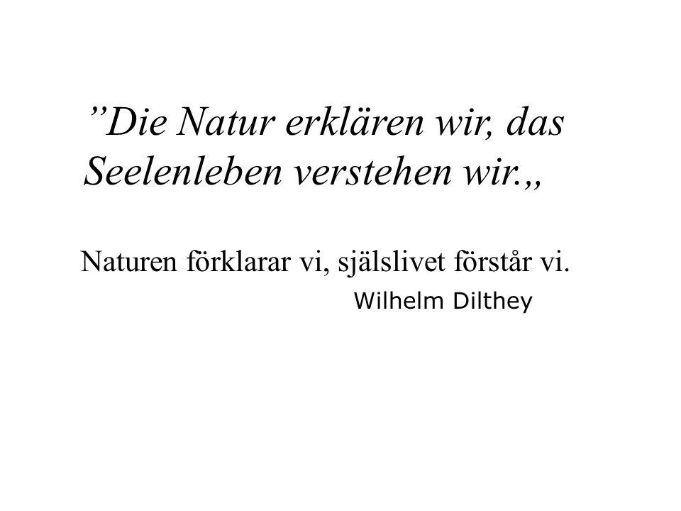 """Die Natur erklären wir, das Seelenleben verstehen wir."""""""