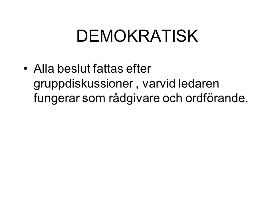 DEMOKRATISK Alla beslut fattas efter gruppdiskussioner , varvid ledaren fungerar som rådgivare och ordförande.