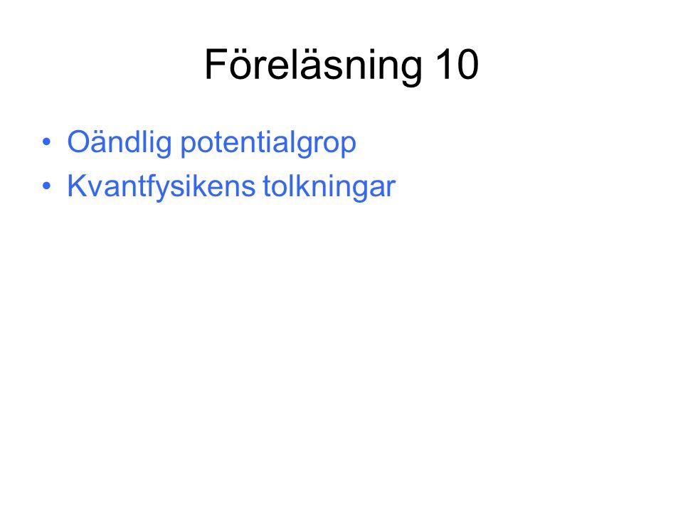 Föreläsning 10 Oändlig potentialgrop Kvantfysikens tolkningar