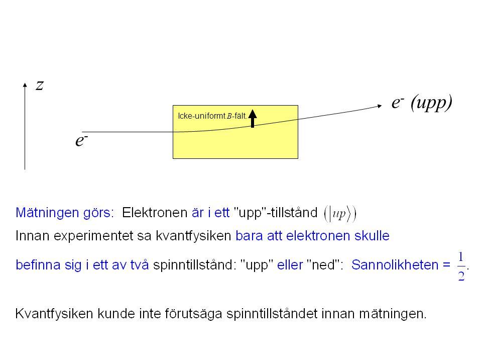 z e- (upp) Icke-uniformt B-fält. e-