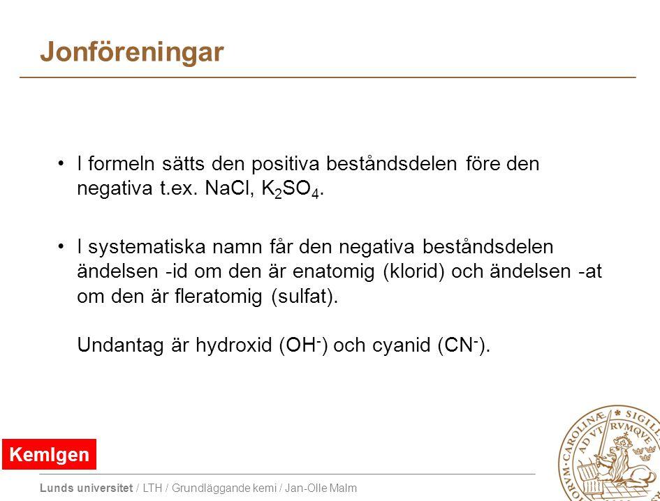 Jonföreningar I formeln sätts den positiva beståndsdelen före den negativa t.ex. NaCl, K2SO4.