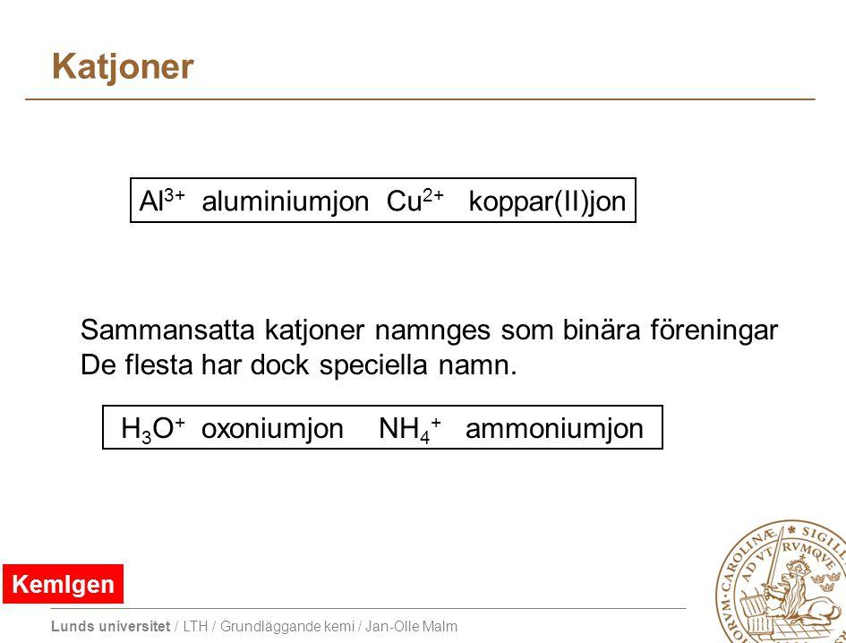 Katjoner Al3+ aluminiumjon Cu2+ koppar(II)jon