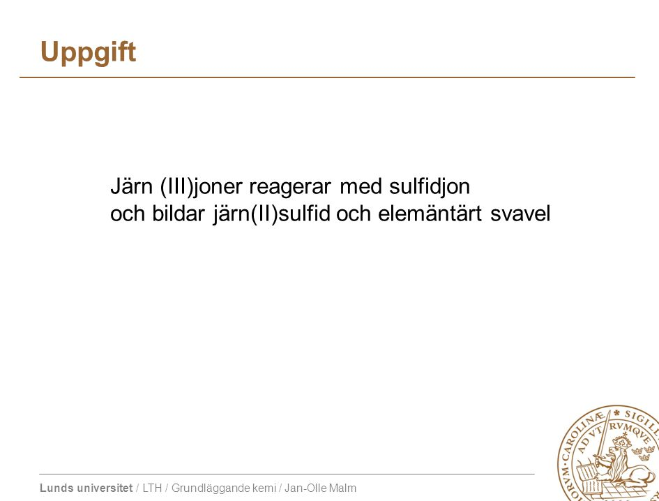 Uppgift Järn (III)joner reagerar med sulfidjon och bildar järn(II)sulfid och elemäntärt svavel