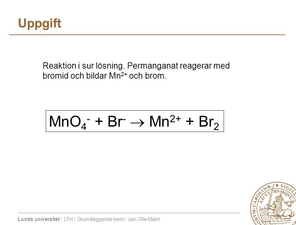 MnO4- + Br-  Mn2+ + Br2 Uppgift