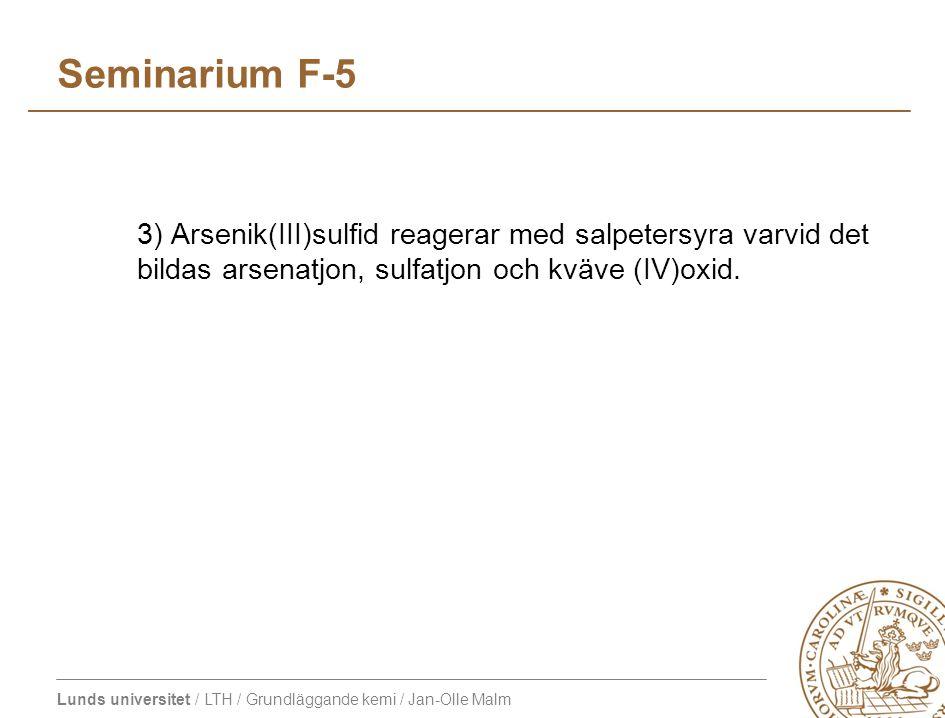 Seminarium F-5 3) Arsenik(III)sulfid reagerar med salpetersyra varvid det bildas arsenatjon, sulfatjon och kväve (IV)oxid.