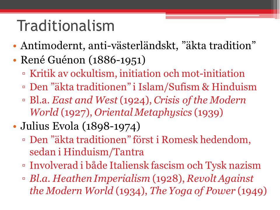 Traditionalism Antimodernt, anti-västerländskt, äkta tradition