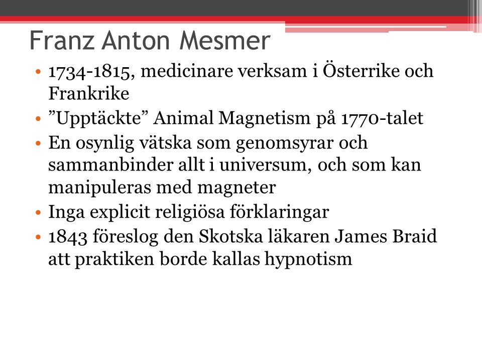 Franz Anton Mesmer 1734-1815, medicinare verksam i Österrike och Frankrike. Upptäckte Animal Magnetism på 1770-talet.