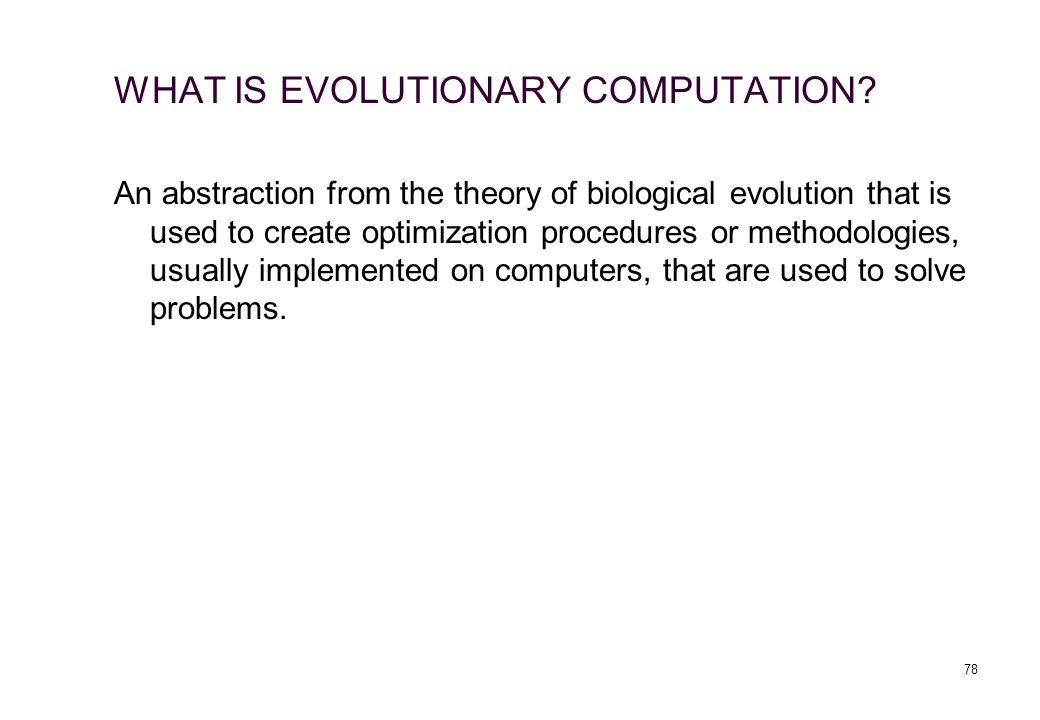 WHAT IS EVOLUTIONARY COMPUTATION