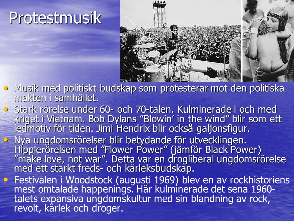 Protestmusik Musik med politiskt budskap som protesterar mot den politiska makten i samhället.