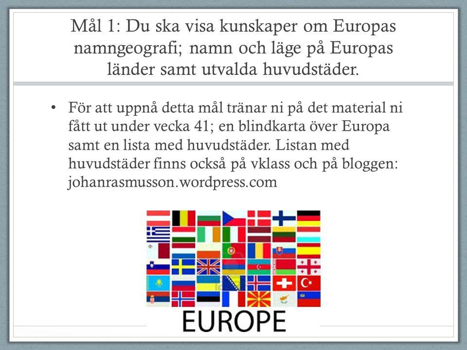 Mål 1: Du ska visa kunskaper om Europas namngeografi; namn och läge på Europas länder samt utvalda huvudstäder.