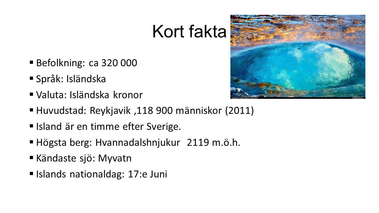 Kort fakta Befolkning: ca 320 000 Språk: Isländska