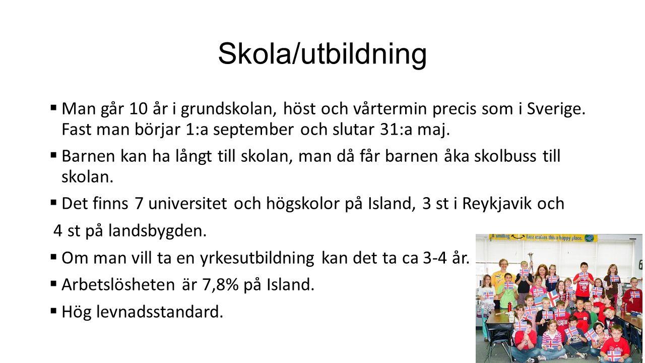 Skola/utbildning Man går 10 år i grundskolan, höst och vårtermin precis som i Sverige. Fast man börjar 1:a september och slutar 31:a maj.