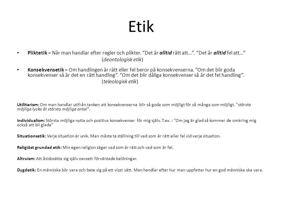 Etik Pliktetik = När man handlar efter regler och plikter. Det är alltid rätt att… . Det är alltid fel att…