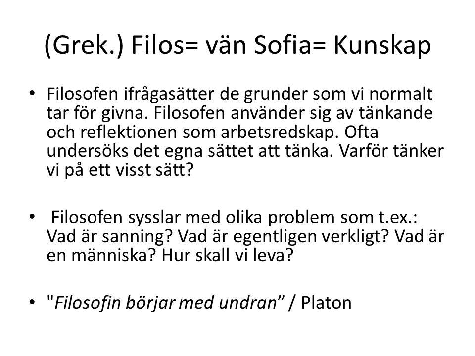 (Grek.) Filos= vän Sofia= Kunskap