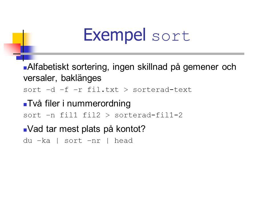 Exempel sort Alfabetiskt sortering, ingen skillnad på gemener och versaler, baklänges. sort –d –f –r fil.txt > sorterad-text.