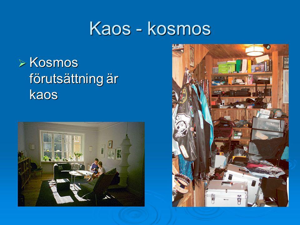 Kaos - kosmos Kosmos förutsättning är kaos