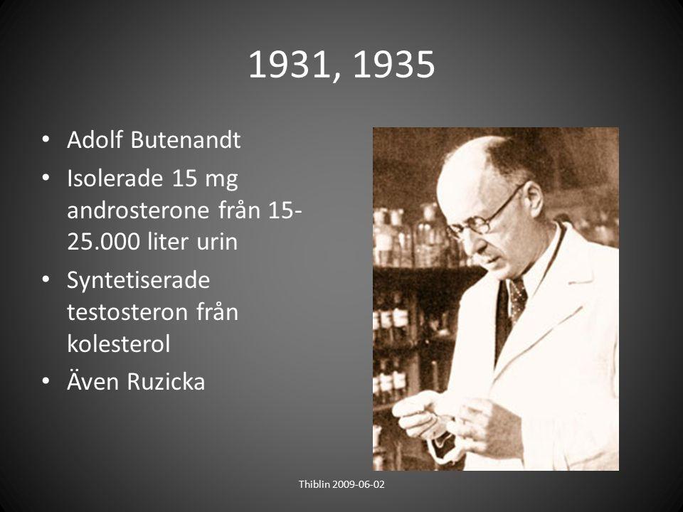1931, 1935 Adolf Butenandt. Isolerade 15 mg androsterone från 15-25.000 liter urin. Syntetiserade testosteron från kolesterol.