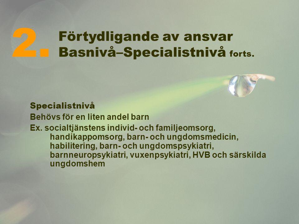 2. Förtydligande av ansvar Basnivå–Specialistnivå forts.