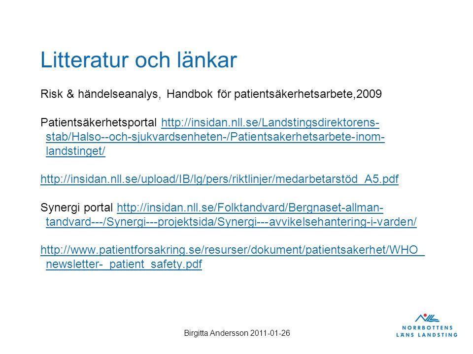 Litteratur och länkar Risk & händelseanalys, Handbok för patientsäkerhetsarbete,2009.