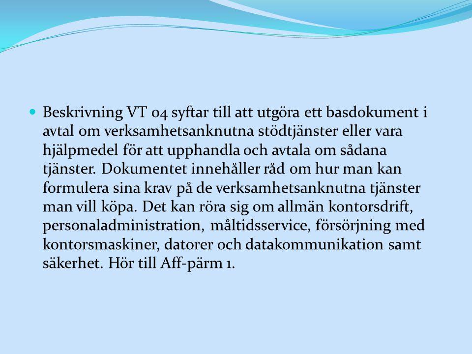 Beskrivning VT 04 syftar till att utgöra ett basdokument i avtal om verksamhetsanknutna stödtjänster eller vara hjälpmedel för att upphandla och avtala om sådana tjänster.