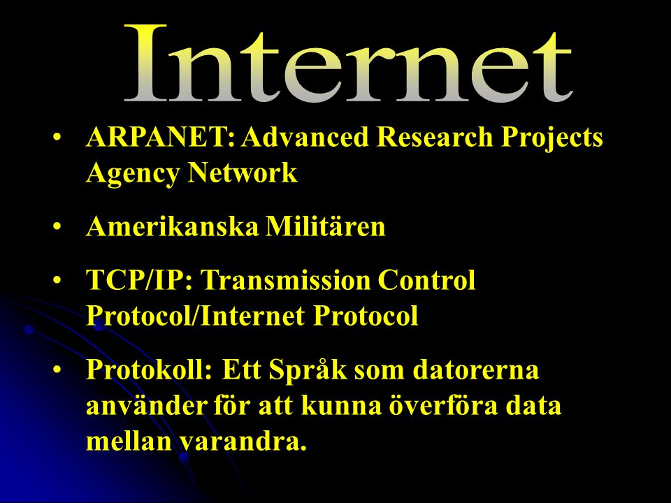 Internet ARPANET: Advanced Research Projects Agency Network