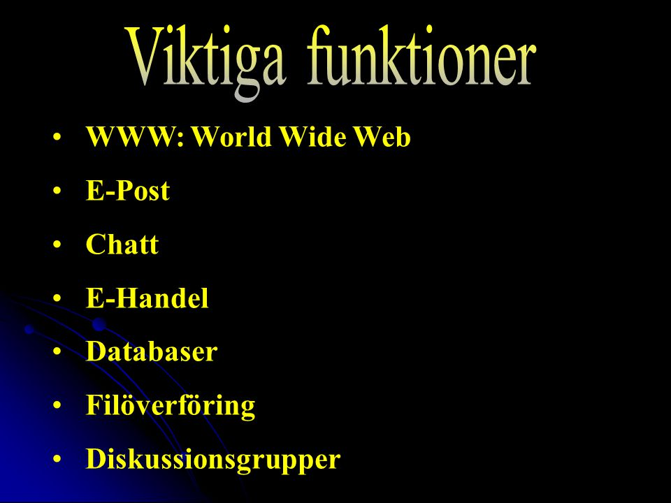 Viktiga funktioner WWW: World Wide Web E-Post Chatt E-Handel Databaser