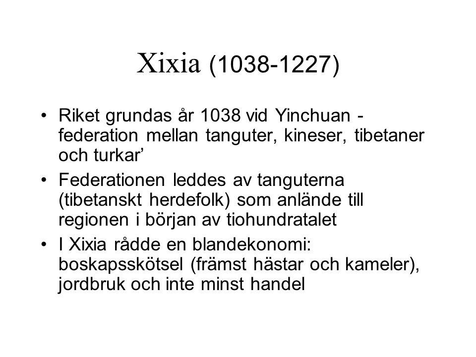 Xixia (1038-1227) Riket grundas år 1038 vid Yinchuan - federation mellan tanguter, kineser, tibetaner och turkar'