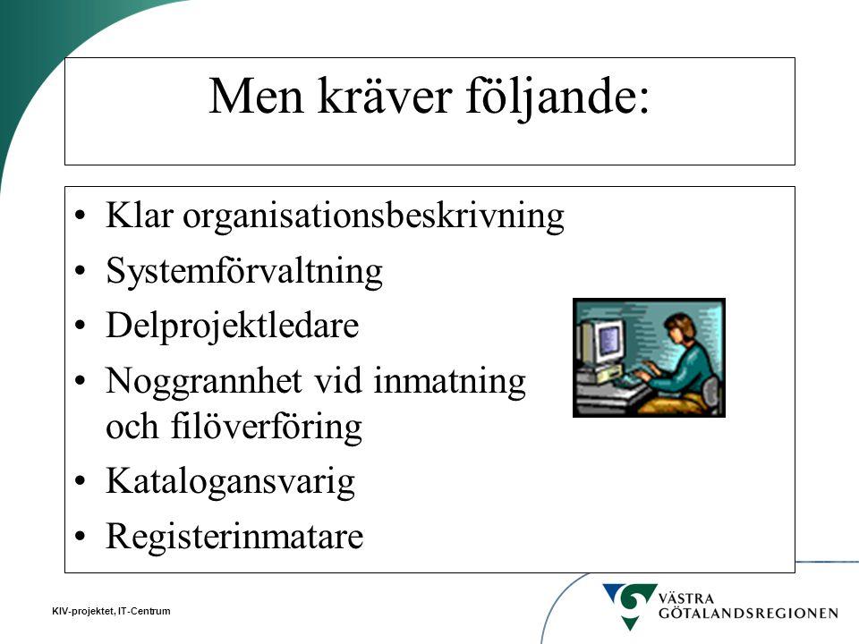 Men kräver följande: Klar organisationsbeskrivning Systemförvaltning