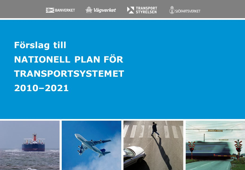 Förslag till NATIONELL PLAN FÖR TRANSPORTSYSTEMET 2010–2021