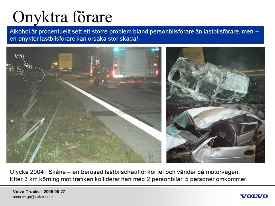 Onyktra förare Alkohol är procentuellt sett ett större problem bland personbilsförare än lastbilsförare, men –