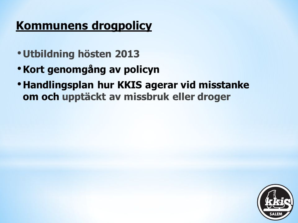 Kommunens drogpolicy Utbildning hösten 2013 Kort genomgång av policyn