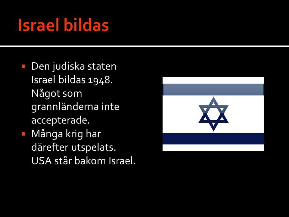 Israel bildas Den judiska staten Israel bildas 1948. Något som grannländerna inte accepterade.