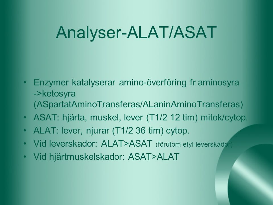 Analyser-ALAT/ASAT Enzymer katalyserar amino-överföring fr aminosyra ->ketosyra (ASpartatAminoTransferas/ALaninAminoTransferas)