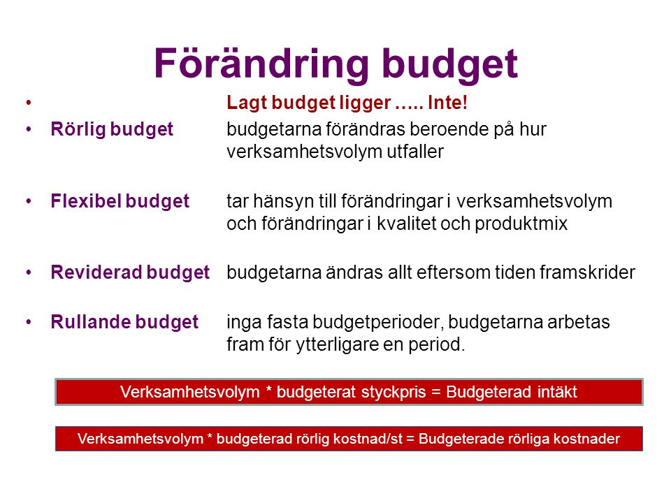 Verksamhetsvolym * budgeterat styckpris = Budgeterad intäkt
