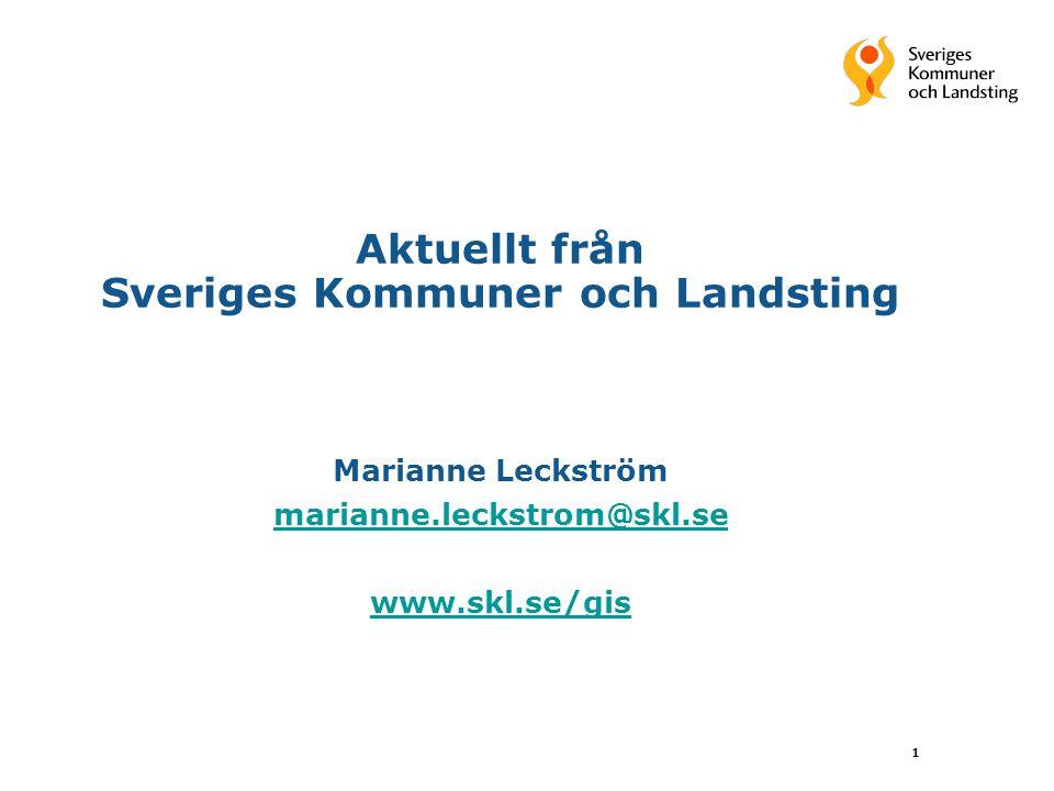 Aktuellt från Sveriges Kommuner och Landsting Marianne Leckström marianne.leckstrom@skl.se www.skl.se/gis