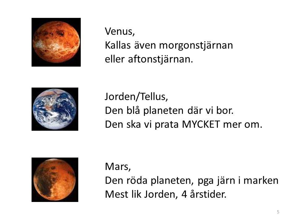 Venus, Kallas även morgonstjärnan. eller aftonstjärnan. Jorden/Tellus, Den blå planeten där vi bor.
