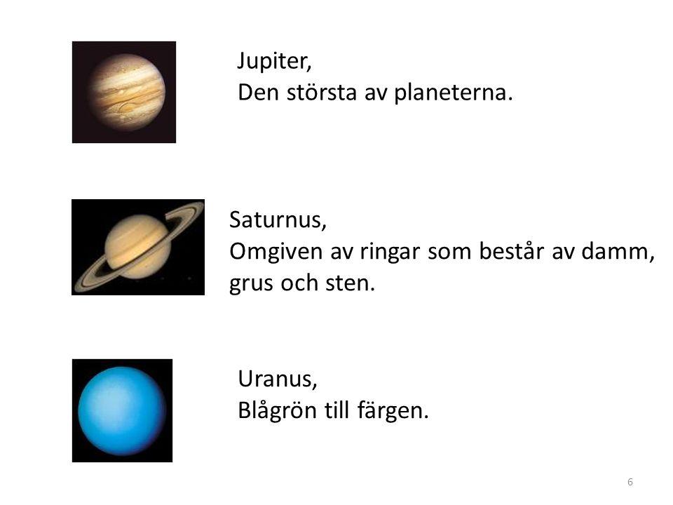 Jupiter, Den största av planeterna. Saturnus, Omgiven av ringar som består av damm, grus och sten.