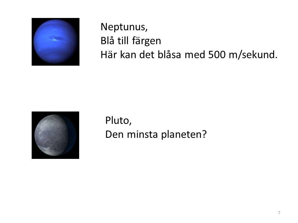 Neptunus, Blå till färgen Här kan det blåsa med 500 m/sekund. Pluto, Den minsta planeten