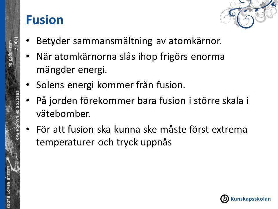 Fusion Betyder sammansmältning av atomkärnor.