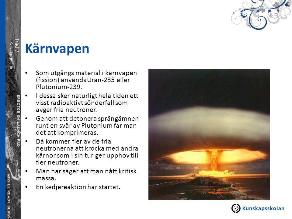 Kärnvapen Som utgångs material i kärnvapen (fission) används Uran-235 eller Plutonium-239.