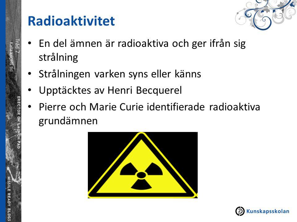 Radioaktivitet En del ämnen är radioaktiva och ger ifrån sig strålning