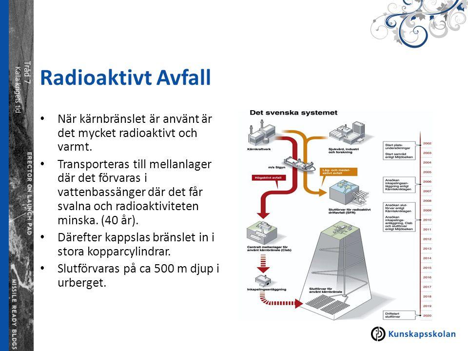 Radioaktivt Avfall När kärnbränslet är använt är det mycket radioaktivt och varmt.