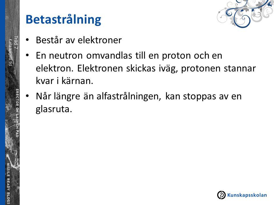 Betastrålning Består av elektroner