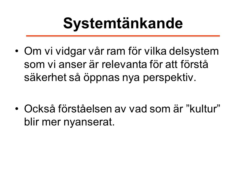 Systemtänkande Om vi vidgar vår ram för vilka delsystem som vi anser är relevanta för att förstå säkerhet så öppnas nya perspektiv.