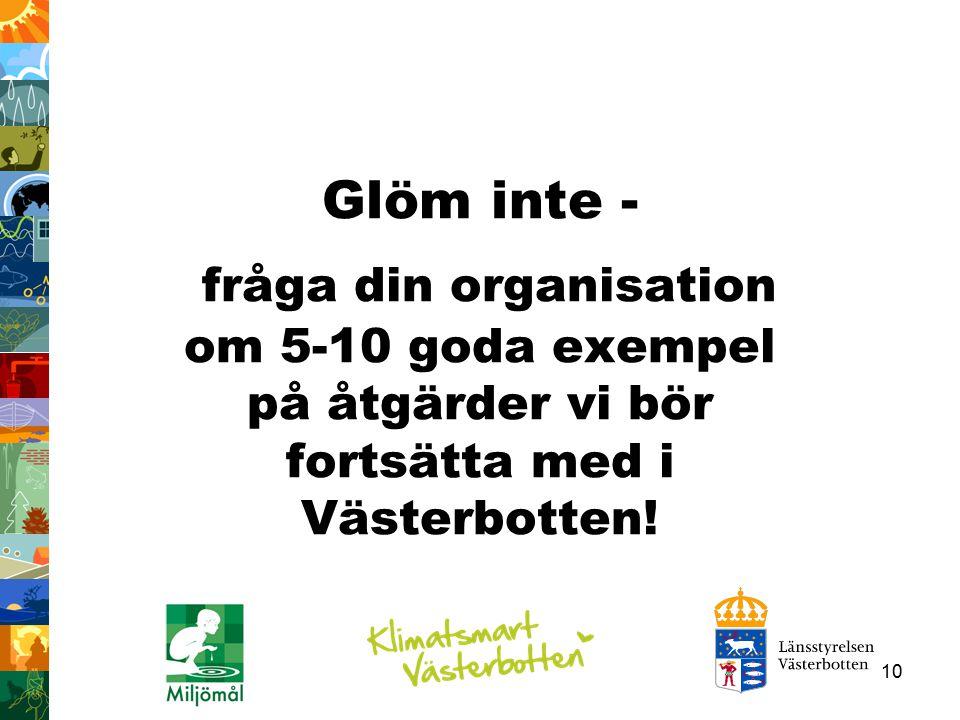 Glöm inte - fråga din organisation om 5-10 goda exempel på åtgärder vi bör fortsätta med i Västerbotten!