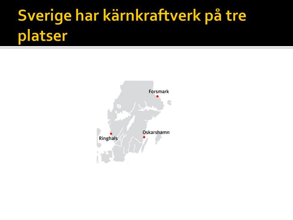 Sverige har kärnkraftverk på tre platser
