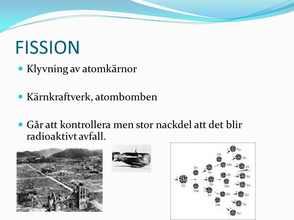 FISSION Klyvning av atomkärnor Kärnkraftverk, atombomben
