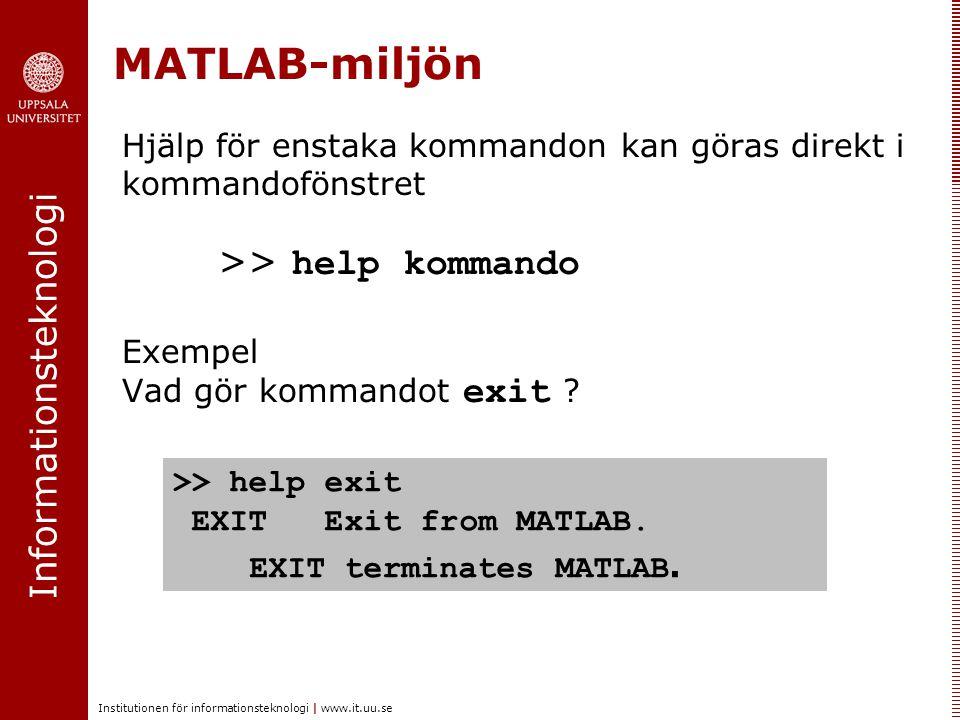 MATLAB-miljön Hjälp för enstaka kommandon kan göras direkt i kommandofönstret >> help kommando. Exempel Vad gör kommandot exit