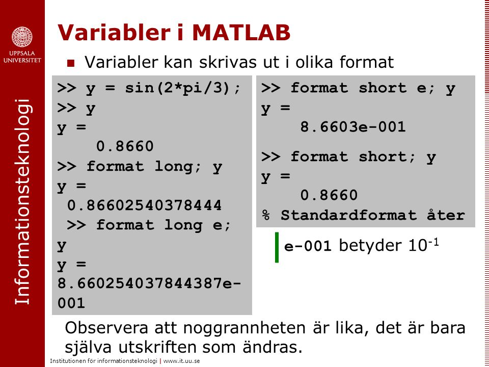 Variabler i MATLAB Variabler kan skrivas ut i olika format