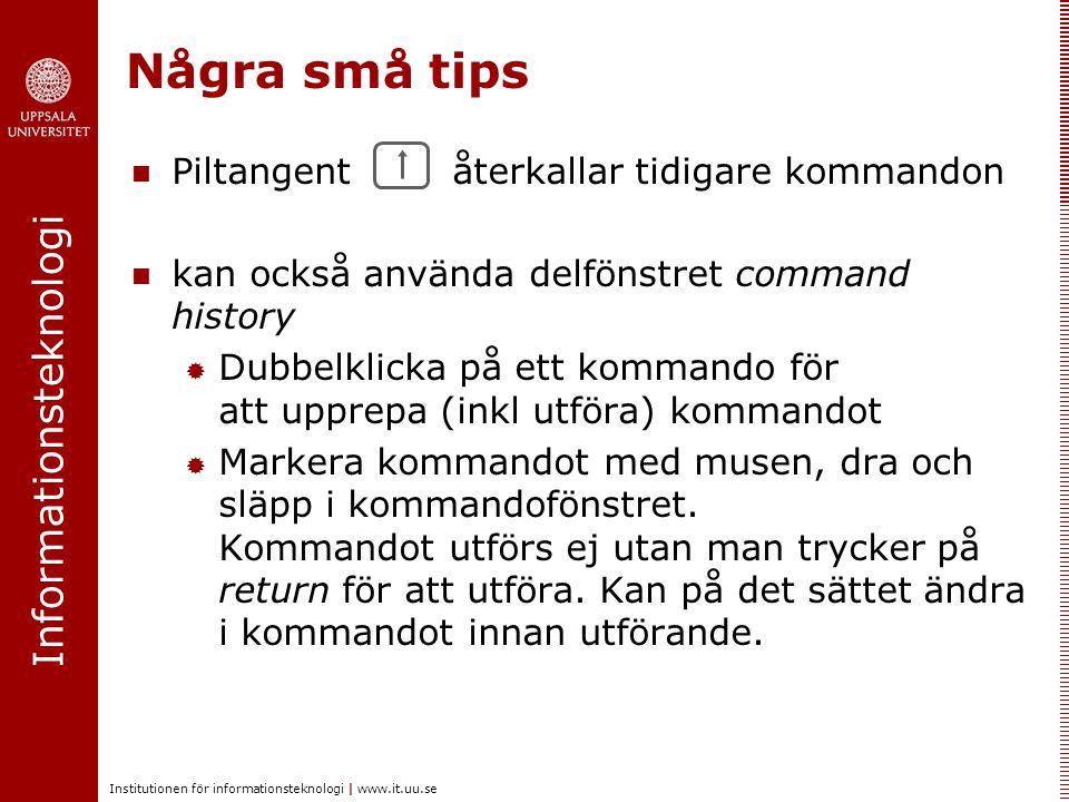 Några små tips Piltangent återkallar tidigare kommandon
